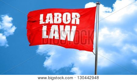 labor law, 3D rendering, a red waving flag