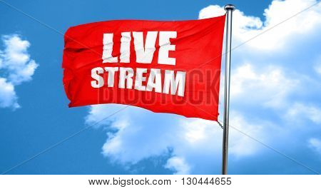 live stream, 3D rendering, a red waving flag