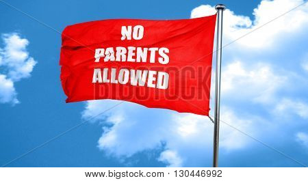 No parents allowed sign, 3D rendering, a red waving flag