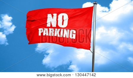 no parking, 3D rendering, a red waving flag