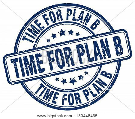 time for plan b blue grunge round vintage rubber stamp