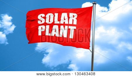 solar plant, 3D rendering, a red waving flag