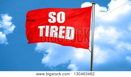 so tired, 3D rendering, a red waving flag