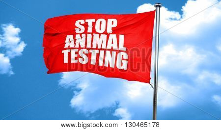 stop animal testing, 3D rendering, a red waving flag