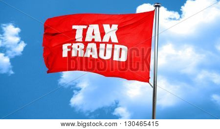 tax fraud, 3D rendering, a red waving flag