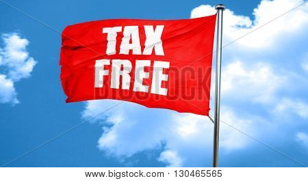 tax free sign, 3D rendering, a red waving flag