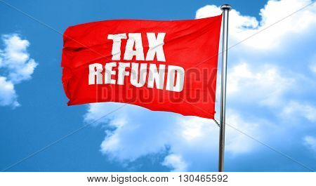 tax refund, 3D rendering, a red waving flag