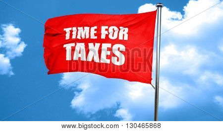 time for taxes, 3D rendering, a red waving flag