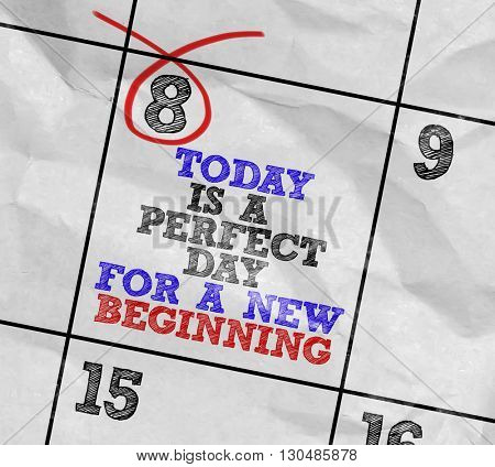 Concept image of a Calendar with the text: Today is a Perfect Day For a New Beginning