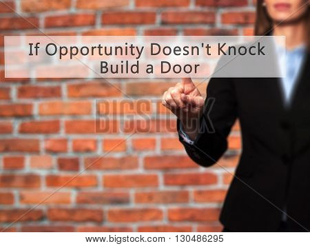 If Opportunity Doesn't Knock Build A Door - Businesswoman Hand Pressing Button On Touch Screen Inter