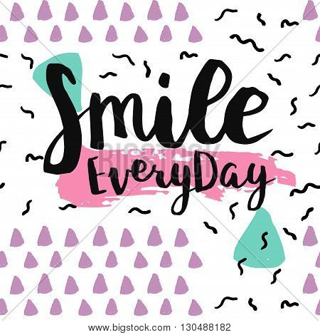 Smile everyday card. Hand drawing ink lettering vector art calligraphy poster. Modern brush calligraphy. Abstract pattern in Memphis style. Retro design style in 80s 90s with ink texture.