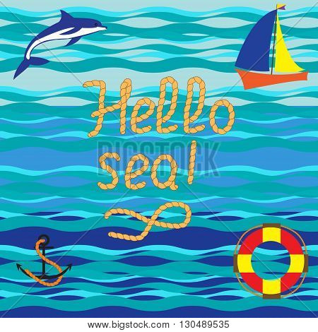 Hello sea. The handwriting of the inscription.Designed in the form of a rope. Phrase. Vector illustration. Calligraphy. Nautical background.