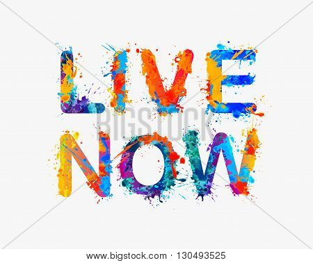 Live now. Vector splash paint inspirational inscription