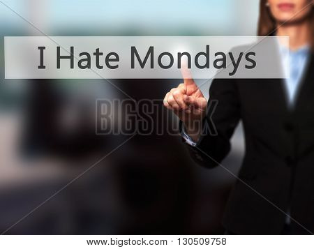 I Hate Mondays - Businesswoman Hand Pressing Button On Touch Screen Interface.