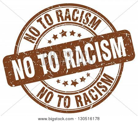 no to racism brown grunge round vintage rubber stamp