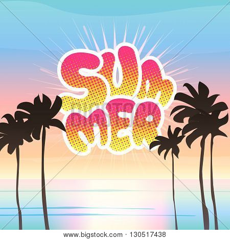 Summer vacation vector illustration. Hand drawn lettering in pop art comics style on a sunset background. Ocean and palms.