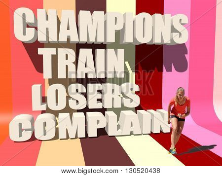 Champions train losers complain. Gym and Fitness Motivation Quote. Creative Typography Poster Concept. Young woman get start to run. Striped backdrop. 3D rendering