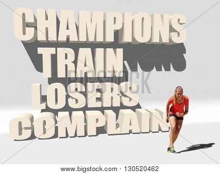 Champions train losers complain. Gym and Fitness Motivation Quote. Creative Typography Poster Concept. Young woman get start to run. 3D rendering
