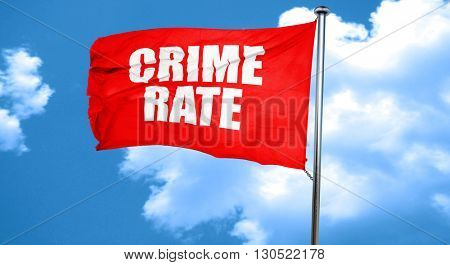crime rate, 3D rendering, a red waving flag