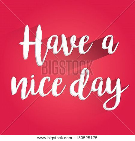 Have a Nice Day Lettering Design. Easy to manipulate, re-size or colorize.