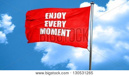 enjoy every moment, 3D rendering, a red waving flag