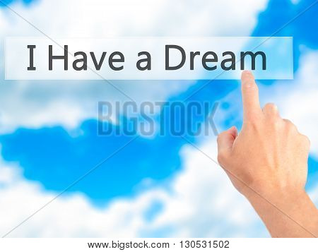 I Have A Dream - Hand Pressing A Button On Blurred Background Concept On Visual Screen.