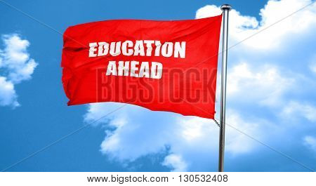 education ahead, 3D rendering, a red waving flag