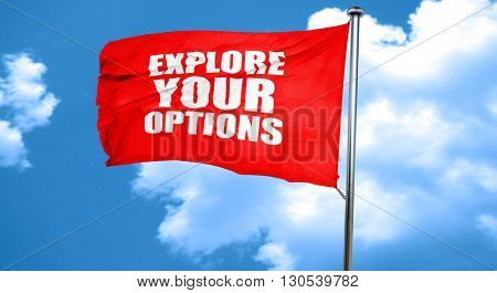 explore your options, 3D rendering, a red waving flag