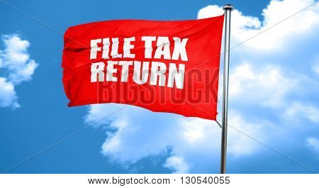 file tax return, 3D rendering, a red waving flag