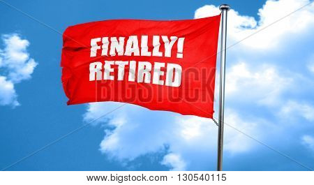 finally retired, 3D rendering, a red waving flag