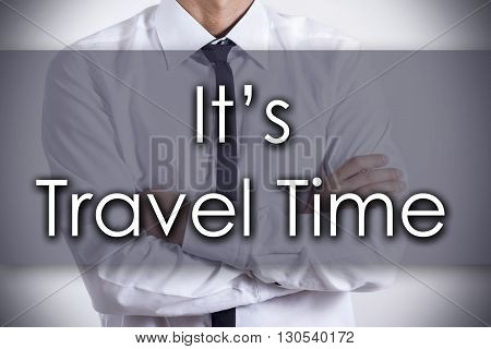 It's Travel Time - Young Businessman With Text - Business Concept