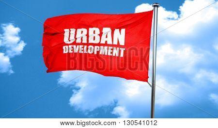 urban development, 3D rendering, a red waving flag