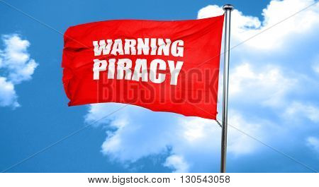 warning piracy, 3D rendering, a red waving flag