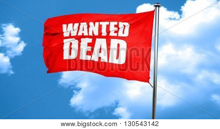 wanted dead, 3D rendering, a red waving flag