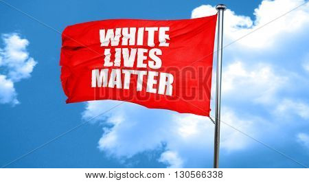 white lives matter, 3D rendering, a red waving flag