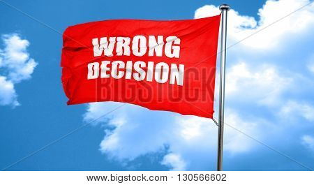 wrong decision, 3D rendering, a red waving flag