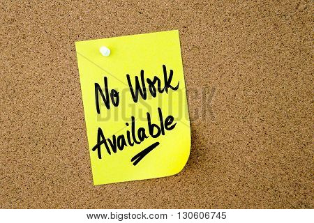No Work Available Written On Yellow Paper Note