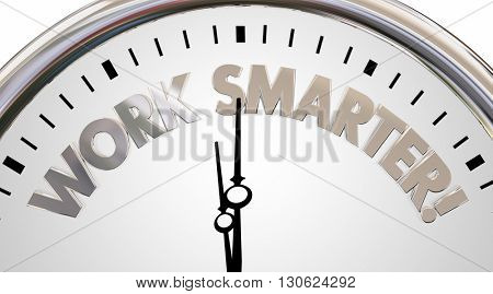Work Smarter Clock Save Time Efficiency Words 3d Illustration