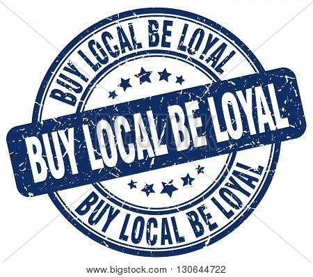 buy local be loyal blue grunge round vintage rubber stamp