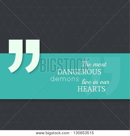 Inspirational quote. The most dangerous demons live in our hearts. wise saying with green banner