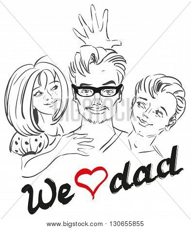 Fathers Day. We love dad. Dad and children Portrait. Illustration in vector format