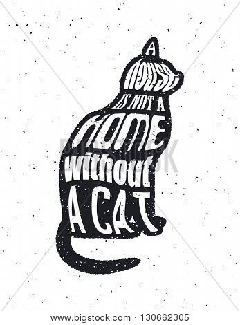 Quote Typographica. vector illustration. A house is not a home without a cat.