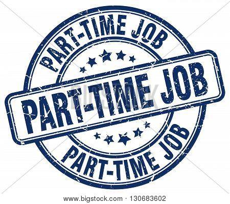 part-time job blue grunge round vintage rubber stamp