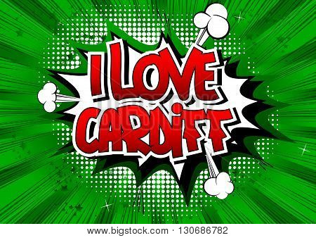 I Love Cardiff - Comic book style word on comic book abstract background.
