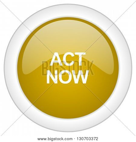 act now icon, golden round glossy button, web and mobile app design illustration