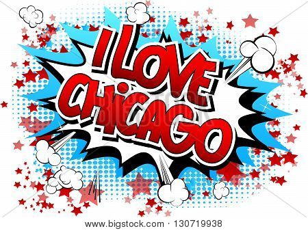 I Love Chicago - Comic book style word on comic book abstract background.