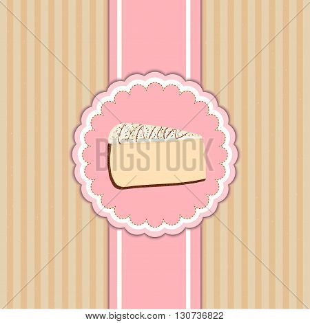 Vector pattern cover the desserts menu for cafe with a slice of delicious cheesecake. A slice of cake in a pink circle on beige  vintage background. Ideas for the design of cakes menu in retro style.