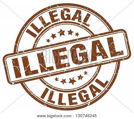 illegal brown grunge round vintage rubber stamp