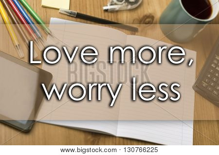 Love More, Worry Less - Business Concept With Text