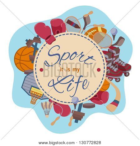 Sport it is my life. Vector set of sport objects. The composition of the sports items. Vector illustration on the theme of sport. Icons on the sports theme.
